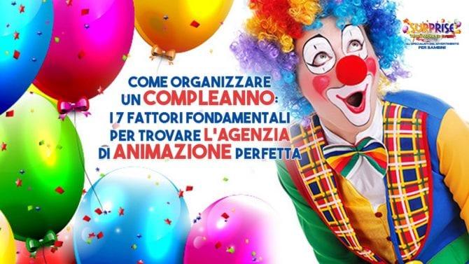 Come Organizzare un Compleanno I 7 Fattori Fondamentali per Trovare l'Agenzia di Animazione Perfetta